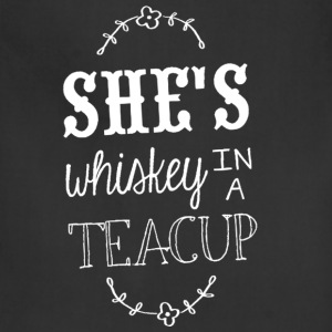 Whiskey - She's whiskey in a teacup t-shirt - Adjustable Apron