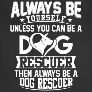 Always be yourself unless you can be a dog Rescue - Adjustable Apron