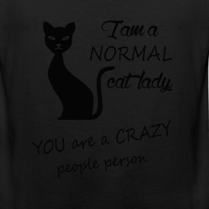 Normal cat lady - You are a crazy people person - Men's Premium Tank