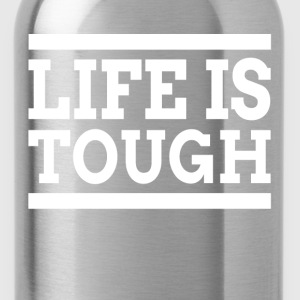 LIFE IS TOUGH T-Shirts - Water Bottle