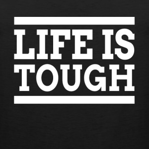 LIFE IS TOUGH T-Shirts - Men's Premium Tank