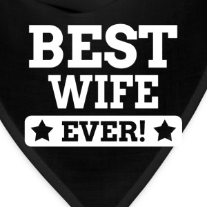 BEST WIFE EVER! T-Shirts - Bandana