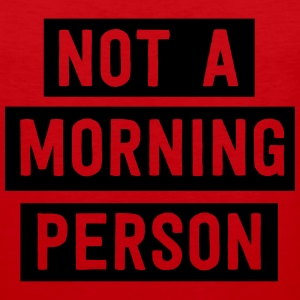 Not a morning person T-Shirts - Men's Premium Tank