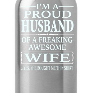 I'm A Proud Husband Of A Freaking Awesome Wife  - Water Bottle