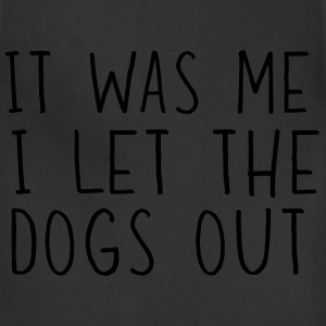 It was me I let the dogs out Kids' Shirts - Adjustable Apron