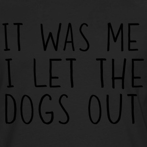 It was me I let the dogs out T-Shirts - Men's Premium Long Sleeve T-Shirt