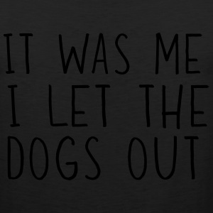 It was me I let the dogs out T-Shirts - Men's Premium Tank