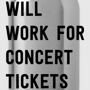 Will work for concert tickets T-Shirts - Water Bottle