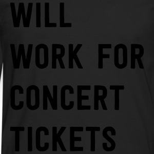 Will work for concert tickets T-Shirts - Men's Premium Long Sleeve T-Shirt