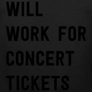 Will work for concert tickets T-Shirts - Men's Premium Tank