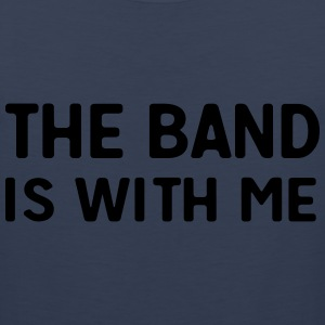 The band is with me T-Shirts - Men's Premium Tank