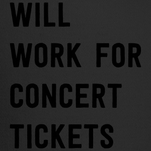Will work for concert tickets T-Shirts - Trucker Cap