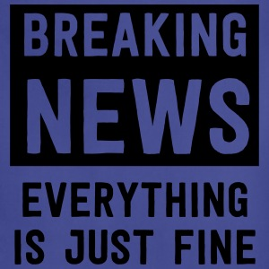 Breaking news. Everything is just fine T-Shirts - Adjustable Apron