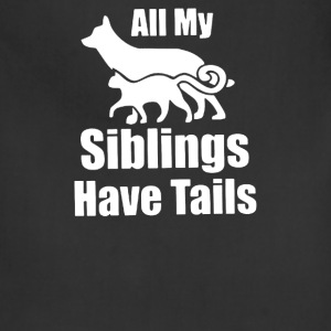 All my siblings have tails - Adjustable Apron