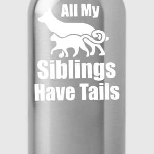 All my siblings have tails - Water Bottle