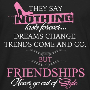 Friendship - Dreams change, trends come and go - Men's Premium Long Sleeve T-Shirt