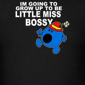Im Going To Grow Up Being Little Miss Bossy - Men's T-Shirt
