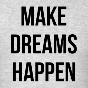 MAKE DREAMS HAPPEN Sportswear - Men's T-Shirt