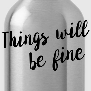 Things will be fine T-Shirts - Water Bottle