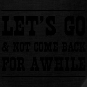 Let's go and not come back for a while T-Shirts - Bandana