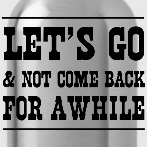Let's go and not come back for a while T-Shirts - Water Bottle