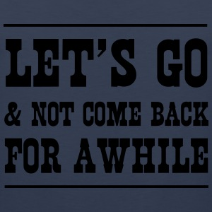 Let's go and not come back for a while T-Shirts - Men's Premium Tank