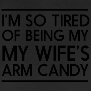 I'm so tired of bring my wife's arm candy T-Shirts - Leggings