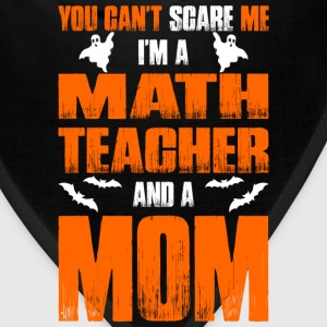 Cant Scare Math Teacher And A Mom T-shirt T-Shirts - Bandana