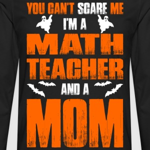 Cant Scare Math Teacher And A Mom T-shirt T-Shirts - Men's Premium Long Sleeve T-Shirt
