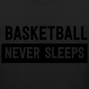 Basketball Never Sleeps T-Shirts - Men's Premium Tank