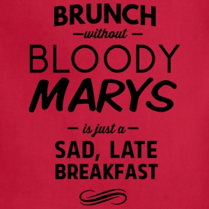 Brunch without Bloody Mary's Sad late Breakfast T-Shirts - Adjustable Apron