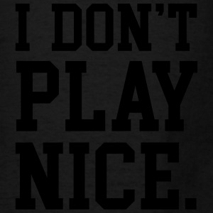 I don't play nice Tanks - Men's T-Shirt