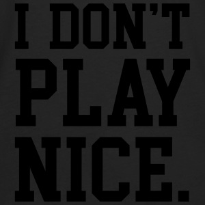 I don't play nice Tanks - Men's Premium Long Sleeve T-Shirt