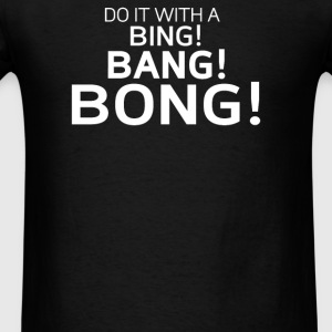 DO IT WITH A BING BANG BONG - Men's T-Shirt