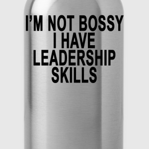 im_not_bossy_i_have_leadership_skills_ - Water Bottle