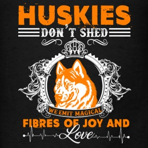 Huskies Don't Shed Shirt - Men's T-Shirt