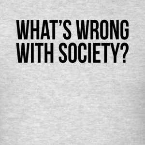 WHAT'S WRONG WITH SOCIETY? Sportswear - Men's T-Shirt