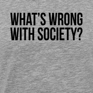 WHAT'S WRONG WITH SOCIETY? Sportswear - Men's Premium T-Shirt