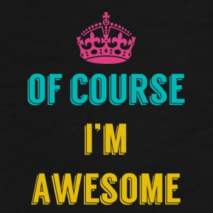 Full Color Coffee Mug Of Course I'm Awesome - Men's Premium T-Shirt