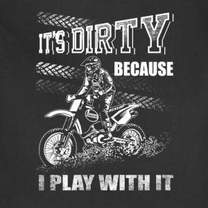 Dirtbike - It's dirty because I play with it tee - Adjustable Apron