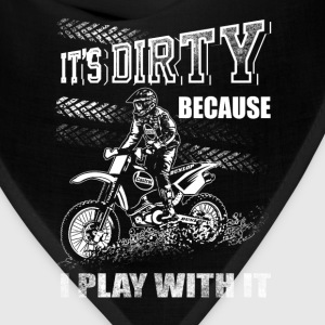 Dirtbike - It's dirty because I play with it tee - Bandana