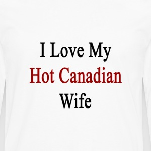 i_love_my_hot_canadian_wife T-Shirts - Men's Premium Long Sleeve T-Shirt