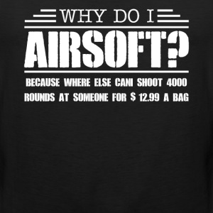Why Do I Airsoft Shirt - Men's Premium Tank