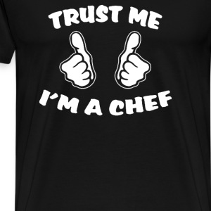 Trust Me I'm A Chef - Men's Premium T-Shirt