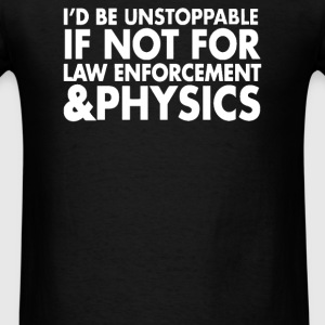 I'd Be Unstoppable Law Enforcement - Men's T-Shirt