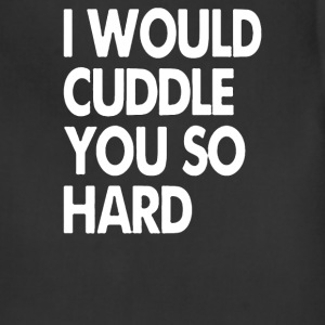 I Would Cuddle You So Hard - Adjustable Apron