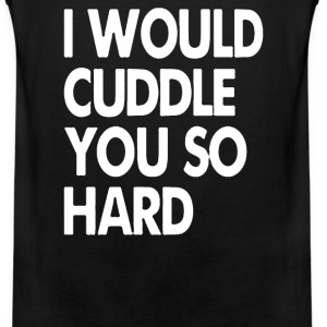 I Would Cuddle You So Hard - Men's Premium Tank