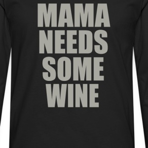Mamma Needs Some Wine - Men's Premium Long Sleeve T-Shirt
