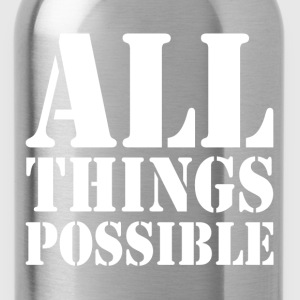 ALL THINGS POSSIBLE MOTIVATION INSPIRATION T-Shirts - Water Bottle