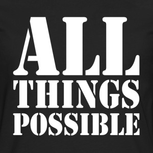 ALL THINGS POSSIBLE MOTIVATION INSPIRATION T-Shirts - Men's Premium Long Sleeve T-Shirt
